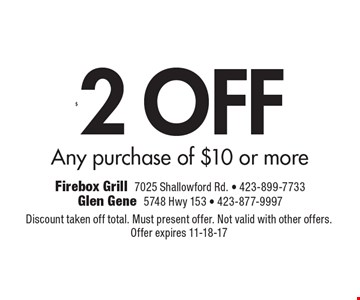 $2 OFF Any purchase of $10 or more. Discount taken off total. Must present offer. Not valid with other offers. Offer expires 11-18-17