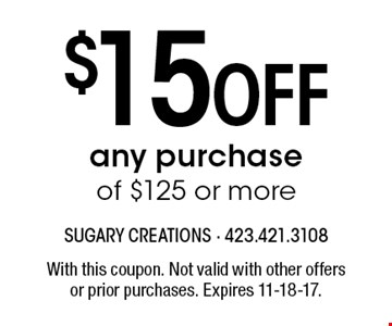 $15 Off any purchase of $125 or more. With this coupon. Not valid with other offersor prior purchases. Expires 11-18-17.