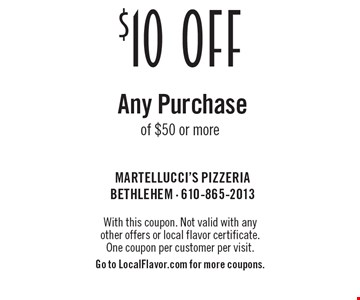 $10 OFF Any Purchaseof $50 or more. With this coupon. Not valid with any  other offers or local flavor certificate.  One coupon per customer per visit.Go to LocalFlavor.com for more coupons.