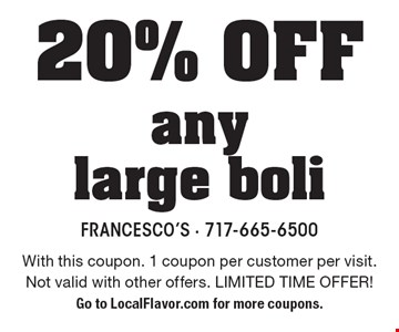 20% OFF any large boli. With this coupon. 1 coupon per customer per visit. Not valid with other offers. LIMITED TIME OFFER! Go to LocalFlavor.com for more coupons.