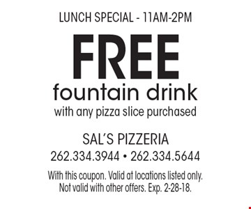 Lunch Special - 11am-2pm Free fountain drink with any pizza slice purchased. With this coupon. Valid at locations listed only. Not valid with other offers. Exp. 2-28-18.