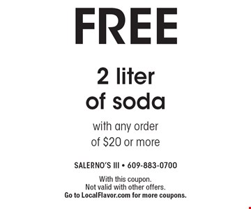 Free 2 liter of soda with any order of $20 or more. With this coupon. Not valid with other offers. Go to LocalFlavor.com for more coupons.