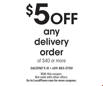 $5 off any delivery order of $40 or more. With this coupon. Not valid with other offers. Go to LocalFlavor.com for more coupons.