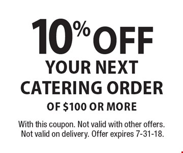 10% Off Your Next Catering Order of $100 or more. With this coupon. Not valid with other offers. Not valid on delivery. Offer expires 7-31-18.