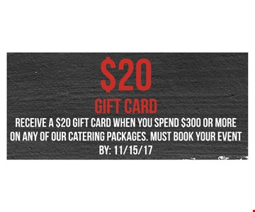 $20 gift card when you spend $300 or more on catering package. Must book event by 11-15-17