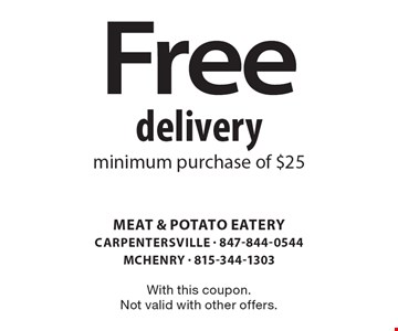 Free delivery. Minimum purchase of $25. With this coupon. Not valid with other offers.