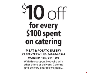 $10 off for every $100 spent on catering. With this coupon. Not valid with other offers or delivery. Catering and delivery charges will apply.