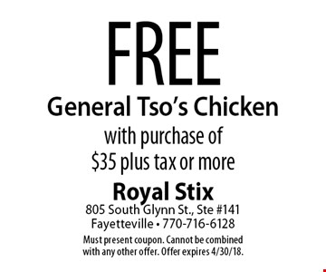 Free General Tso's Chicken with purchase of $35 plus tax or more. Must present coupon. Cannot be combined with any other offer. Offer expires 4/30/18.