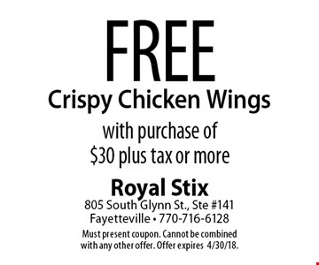 Free Crispy Chicken Wings with purchase of $30 plus tax or more. Must present coupon. Cannot be combined with any other offer. Offer expires 4/30/18.