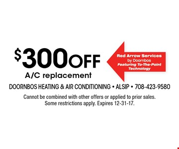$300 off A/C replacement. Cannot be combined with other offers or applied to prior sales. Some restrictions apply. Expires 12-31-17.