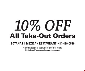 10% off All Take-Out Orders. With this coupon. Not valid with other offers. Go to LocalFlavor.com for more coupons.