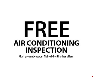 FREE air conditioninginspection. Must present coupon. Not valid with other offers.