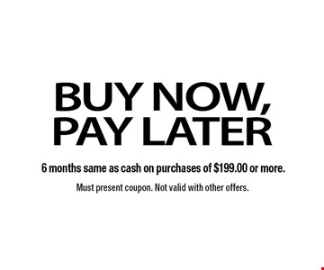 Buy Now, Pay Later Must present coupon. Not valid with other offers.