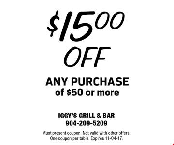 $15.00 OFF any purchase of $50 or more. Must present coupon. Not valid with other offers.One coupon per table. Expires 11-04-17.
