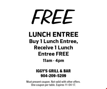 FREE LUNCH ENTREE Buy 1 Lunch Entree, Receive 1 Lunch Entree FREE 11am - 4pm. Must present coupon. Not valid with other offers.One coupon per table. Expires 11-04-17.