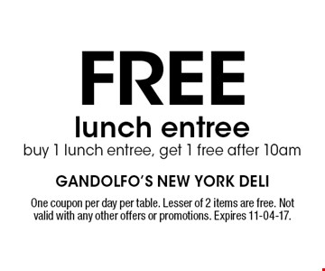 Free lunch entreebuy 1 lunch entree, get 1 free after 10am. One coupon per day per table. Lesser of 2 items are free. Not valid with any other offers or promotions. Expires 11-04-17.