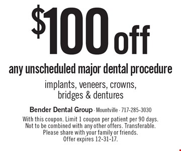 $100 off any unscheduled major dental procedure implants, veneers, crowns, bridges & dentures. With this coupon. Limit 1 coupon per patient per 90 days. Not to be combined with any other offers. Transferable. Please share with your family or friends. Offer expires 12-31-17.