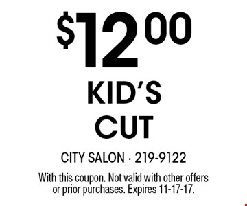 $12.00 KID'S CUT. With this coupon. Not valid with other offers or prior purchases. Expires 11-17-17.
