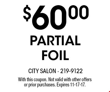 $60.00 PARTIAL FOIL. With this coupon. Not valid with other offers or prior purchases. Expires 11-17-17.