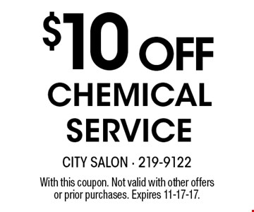 $10 OFF Chemical Service. With this coupon. Not valid with other offers or prior purchases. Expires 11-17-17.