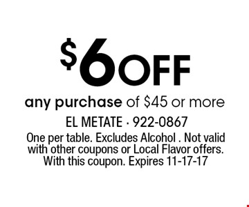 $6 Off any purchase of $45 or more. One per table. Excludes Alcohol . Not valid with other coupons or Local Flavor offers. With this coupon. Expires 11-17-17