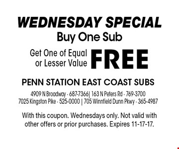 WEDNESDAY SPECIALBuy One Sub Get One of Equal or Lesser ValueFREE . With this coupon. Wednesdays only. Not valid with other offers or prior purchases. Expires 11-17-17.