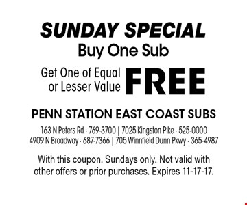 SUNDAY SPECIALBuy One Sub Get One of Equal or Lesser ValueFREE . With this coupon. Sundays only. Not valid with other offers or prior purchases. Expires 11-17-17.