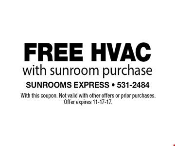 FREE HVACwith sunroom purchase. With this coupon. Not valid with other offers or prior purchases. Offer expires 11-17-17.