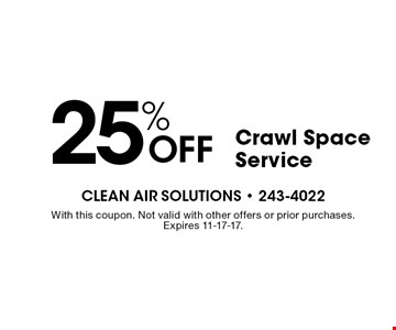 25% Off Crawl Space Service. With this coupon. Not valid with other offers or prior purchases. Expires 11-17-17.