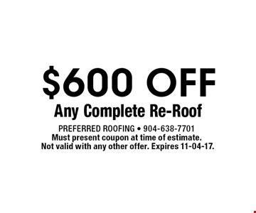 $600 OFF Any Complete Re-Roof. Preferred Roofing - 904-638-7701Must present coupon at time of estimate. Not valid with any other offer. Expires 11-04-17.