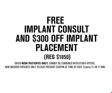 FREE Implant ConsultAnd $300 OFF Implant Placement (reg $1850). D6010 NEW Patients Only, Cannot be combined with other offers, non-insured patients only. Please present coupon at time of visit. Expires 11-04-17 MM