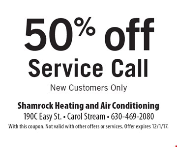 50% off Service Call New Customers Only. With this coupon. Not valid with other offers or services. Offer expires 12/1/17.