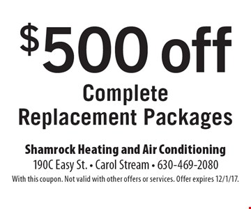 $500 off Complete Replacement Packages. With this coupon. Not valid with other offers or services. Offer expires 12/1/17.