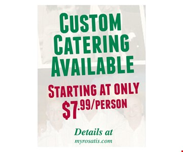 $7.99/person Custom catering available starting at only. Details at myrosatis.com