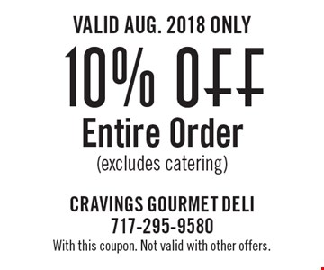 Valid Aug. 2018 Only. 10% off Entire Order (excludes catering). With this coupon. Not valid with other offers.