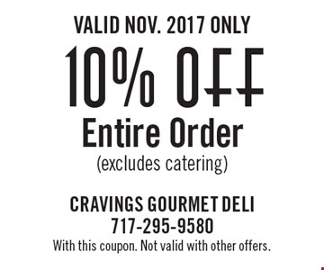 Valid Nov. 2017 Only. 10% off Entire Order (excludes catering). With this coupon. Not valid with other offers.