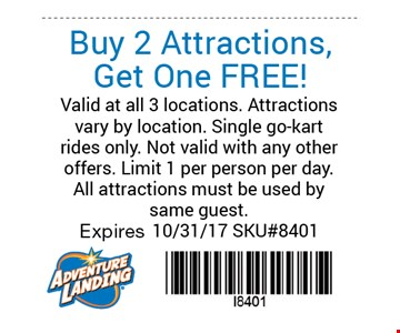 Buy 2 Attractions, Get One Free!. Valid at all 3 locations.Attractions vary by location.Single go-kart rides only. Not valid with any other offers.Limit 1 per person per day. Expires 10-31-17.SKU#8401