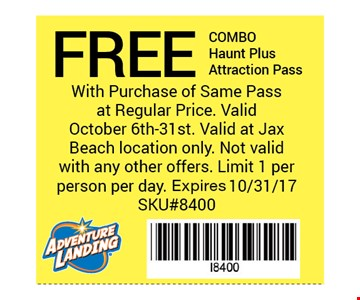 FREE COMBOHaunt PlusAttraction Pass. With Purchase of Same Pass at Regular Price. Valid October 6th-31st. Valid at Jax Beach location only. Not valid with any other offers. Limit 1 perperson per day. Expires 10/31/17 SKU#8400
