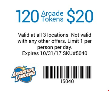 $20 120 Arcade Tokens. Valid at all 3 locations. Not valid with any other offers. Limit 1 per person per day. Expires 10-31-17. SKU#5040