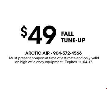 $49 fallTUNE-UP. Must present coupon at time of estimate and only valid on high efficiency equipment. Expires 11-04-17.