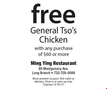 free General Tso's Chicken with any purchase of $60 or more. Must present coupon. Not valid on delivery. Dine in or pick up only. Expires 12-15-17.