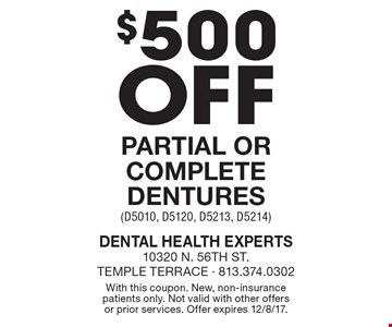$500 off partial or complete dentures (D5010, D5120, D5213, D5214). With this coupon. New, non-insurance patients only. Not valid with other offers or prior services. Offer expires 12/8/17.