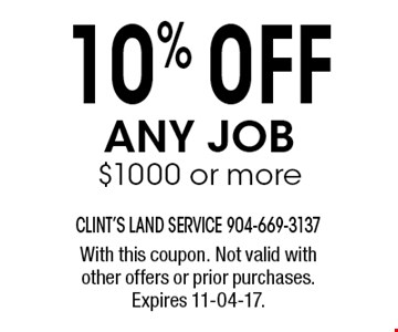 10% 0FF any job $1000 or more. With this coupon. Not valid with other offers or prior purchases. Expires 11-04-17.