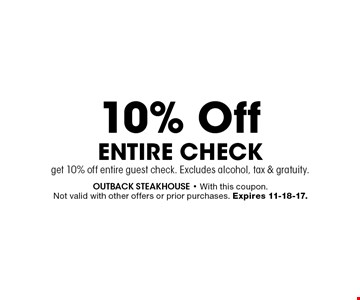 10% Off Entire Checkget 10% off entire guest check. Excludes alcohol, tax & gratuity.. outback steakhouse - With this coupon. Not valid with other offers or prior purchases. Expires 11-18-17.