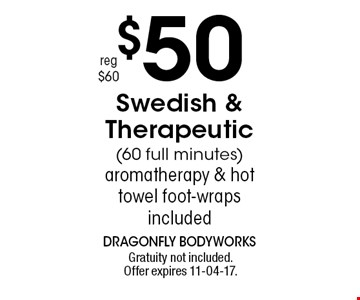 $50 Swedish & Therapeutic (60 full minutes) aromatherapy & hot towel foot-wraps included. Gratuity not included. Offer expires 11-04-17.