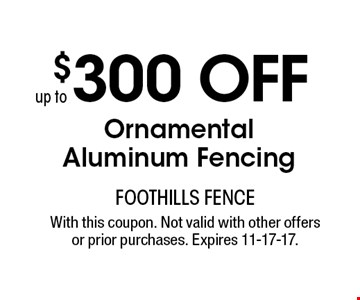 $300 OFF Ornamental Aluminum Fencing. With this coupon. Not valid with other offers or prior purchases. Expires 11-17-17.