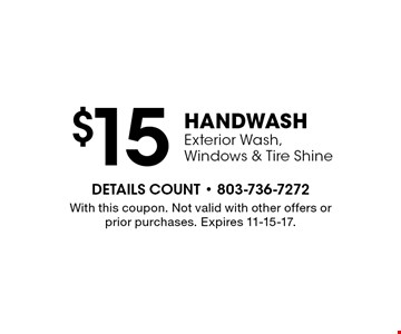 $15 HandWASH Exterior Wash, Windows & Tire Shine. With this coupon. Not valid with other offers or prior purchases. Expires 11-15-17.