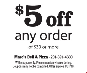 $5 off any order of $30 or more. With coupon only. Please mention when ordering. Coupons may not be combined. Offer expires 1/31/18.