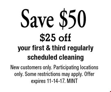 $25 off your first & third regularly scheduled cleaning. New customers only. Participating locations only. Some restrictions may apply. Offer expires 11-14-17. MINT