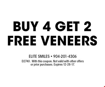 Buy 4 get 2 FREE Veneers. D2740 . With this coupon. Not valid with other offers or prior purchases. Expires 12-28-17.
